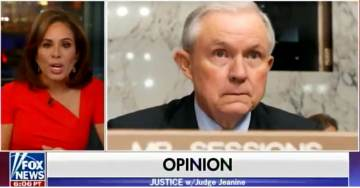PREACH IT!… Judge Jeanine: JEFF SESSIONS is the Most Dangerous Person in the US Government Today! (VIDEO)