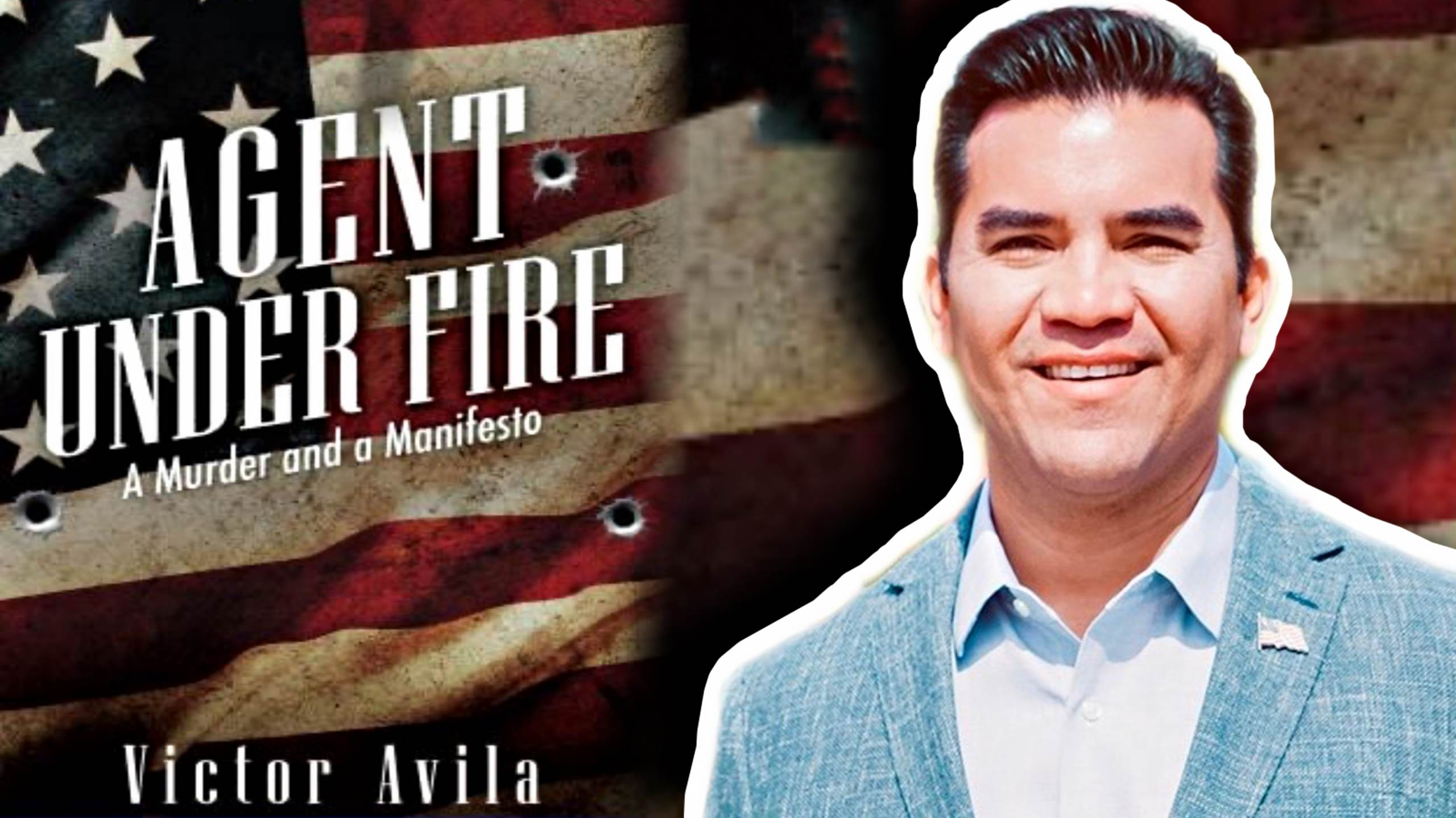 """Agent Under Fire"" – Author and American Hero Victor Avila Speaks Out About the Current Crisis on the Southern Border (VIDEO)"