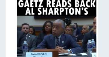 EPIC! Rep. Matt Gaetz Grills Al Sharpton During House Hearing with HIS OWN RACIST QUOTES — Must See Video!