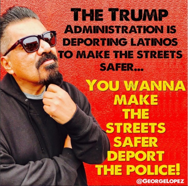 'Comedian' George Lopez : 'Make the Country Safe, Deport the Police!'