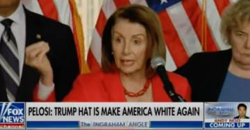 "IT'S NOW RACIST TO LOVE YOUR COUNTRY: Pelosi Says ""Make America Great Again"" Means 'Make America White Again'"